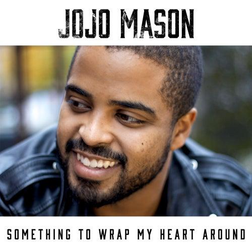 Something To Wrap My Heart Around by Jojo Mason