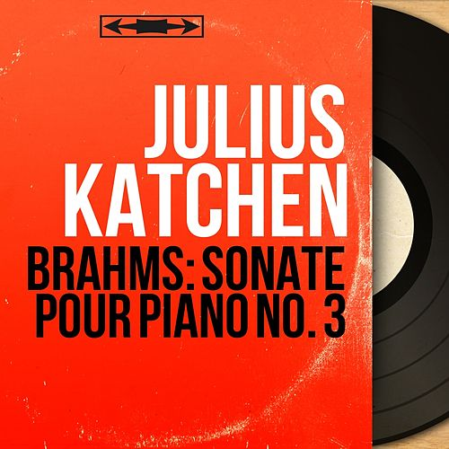 Brahms: Sonate pour piano No. 3 (Mono Version) von Julius Katchen