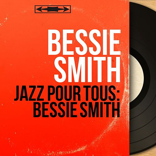 Jazz pour tous: Bessie Smith (Mono Version) by Bessie Smith