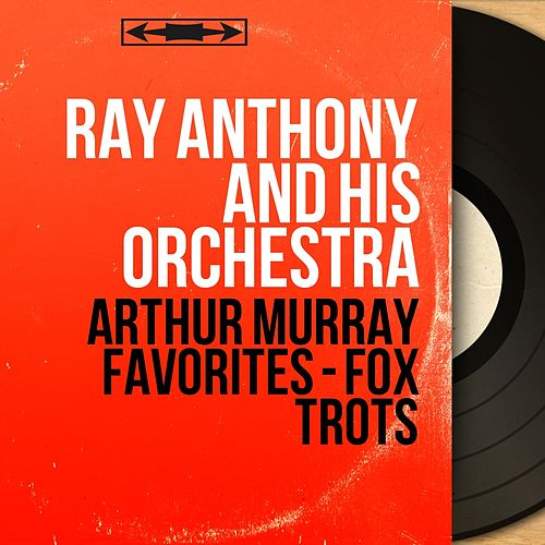 Arthur Murray Favorites - Fox Trots (Mono Version) de Ray Anthony