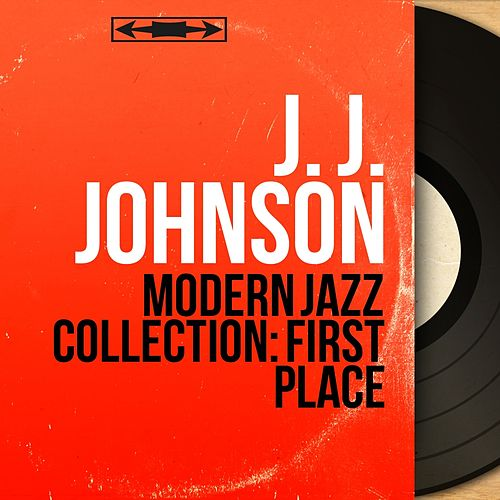 Modern Jazz Collection: First Place (Mono Version) von J.J. Johnson