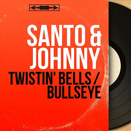 Twistin' Bells / Bullseye (Mono Version) di Santo and Johnny