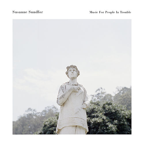 Music For People In Trouble by Susanne Sundfør