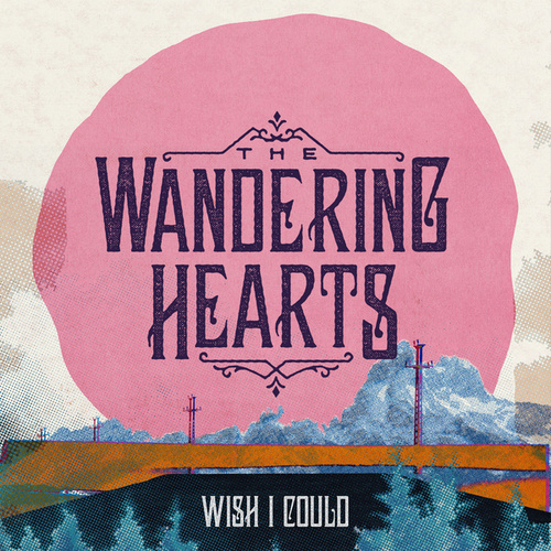 Wish I Could de The Wandering Hearts