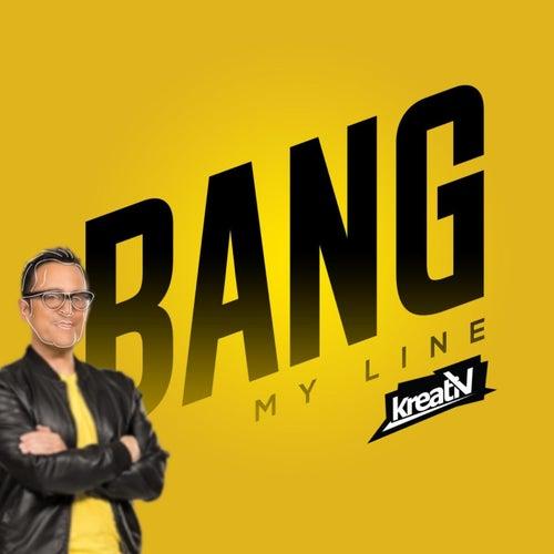 Bang My Line by Kreativ