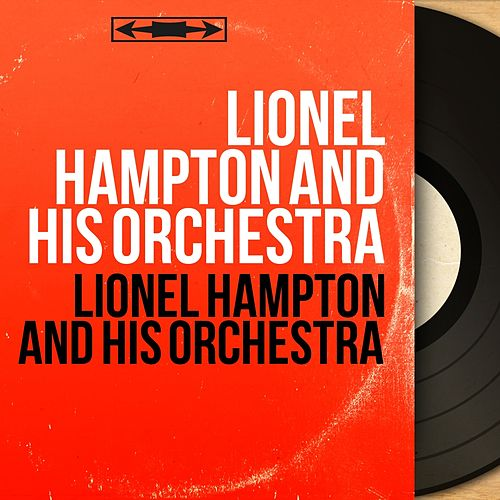 Lionel Hampton and His Orchestra (Mono Version) de Lionel Hampton