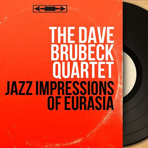 Jazz Impressions of Eurasia (Mono Version) by The Dave Brubeck Quartet