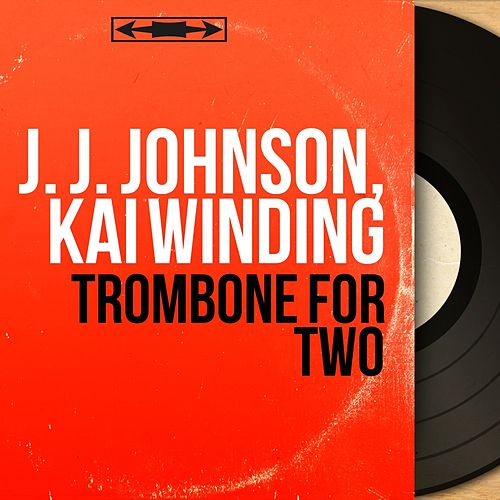 Trombone for Two (Mono Version) by J.J. Johnson