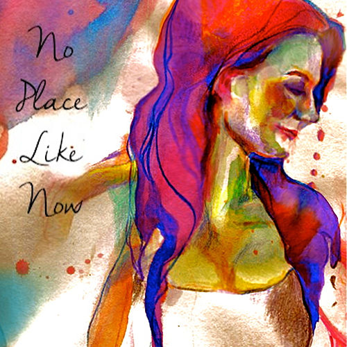 No Place Like Now by Arielle Deem