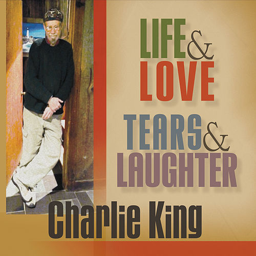 Life & Love, Tears & Laughter de Charlie King