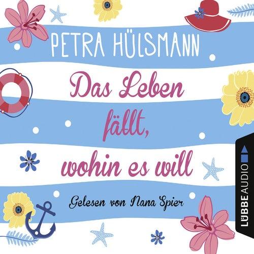 Das Leben fällt, wohin es will (Gekürzt) von Petra Hülsmann