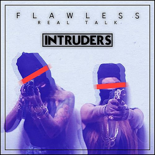 Intruders by Flawless Real Talk