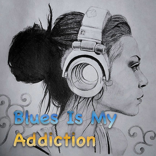 Blues Is My Addiction de Various Artists
