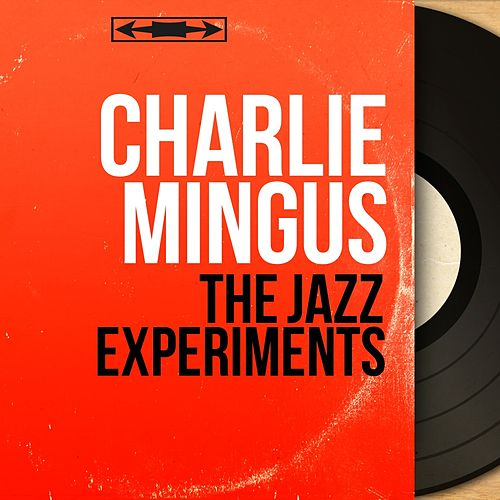 The Jazz Experiments (Mono Version) by Charlie Mingus