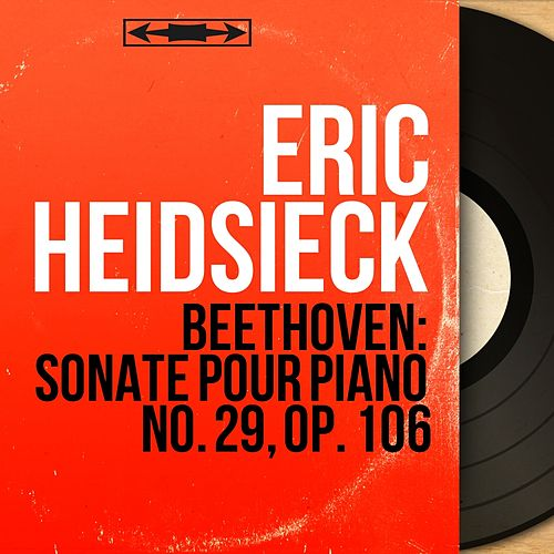 Beethoven: Sonate pour piano No. 29, Op. 106 (Mono Version) de Eric Heidsieck