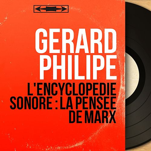 L'encyclopédie sonore : la pensée de marx (Mono version) de Gérard Philipe