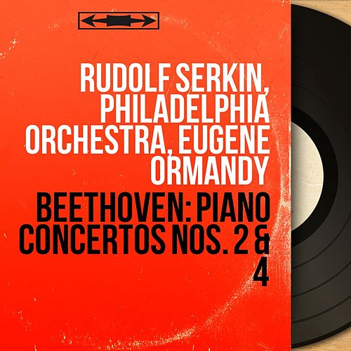 Beethoven: Piano Concertos Nos. 2 & 4 (Mono Version) by Rudolf Serkin