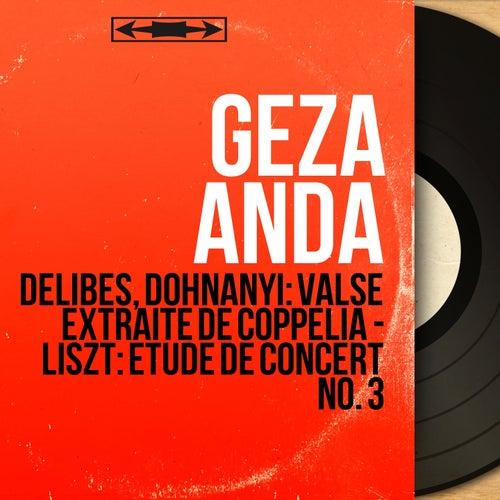 Delibes, Dohnányi: Valse extraite de Coppélia - Liszt: Étude de concert No. 3 (Mono Version) by Géza Anda