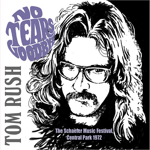 No Tears Goodbye (The Schaefer Music Festival, Central Park 1972) (Live) by Tom Rush
