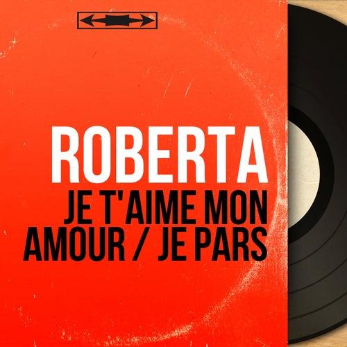 Je t'aime mon amour / Je pars (Mono version) di Roberta