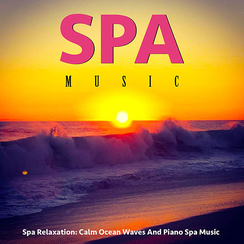 Spa Relaxation: Calm Ocean Waves and Piano Spa Music by Spa Music (1)