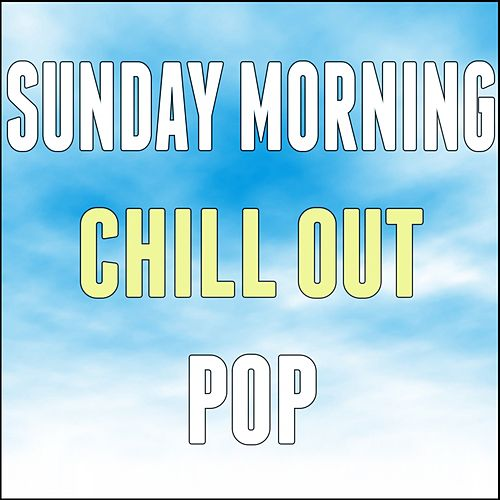 Sunday Morning Chill out Pop by Various Artists