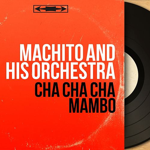 Cha Cha Cha Mambo (Mono Version) von Machito
