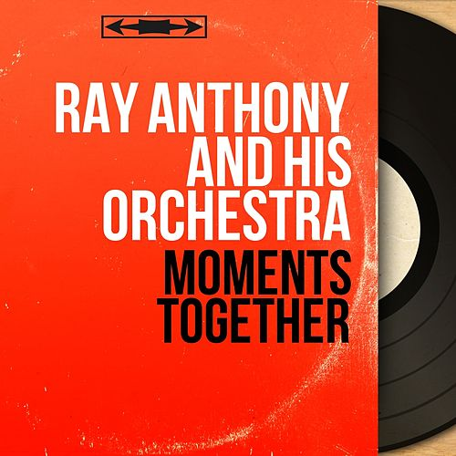 Moments Together (Mono Version) de Ray Anthony