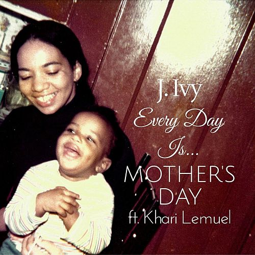 Every Day Is Mother's Day (feat. Khari Lemuel) von J. Ivy