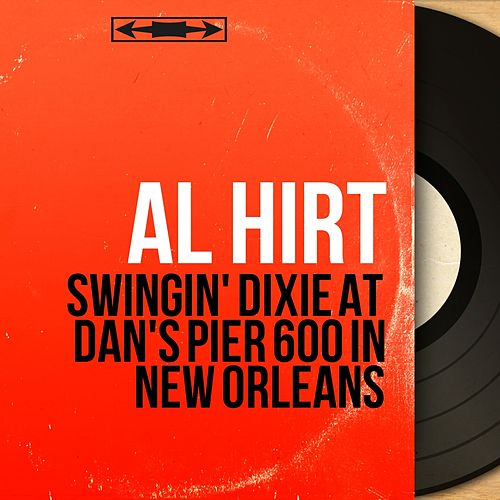 Swingin' Dixie At Dan's Pier 600 in New Orleans (Mono Version) by Al Hirt