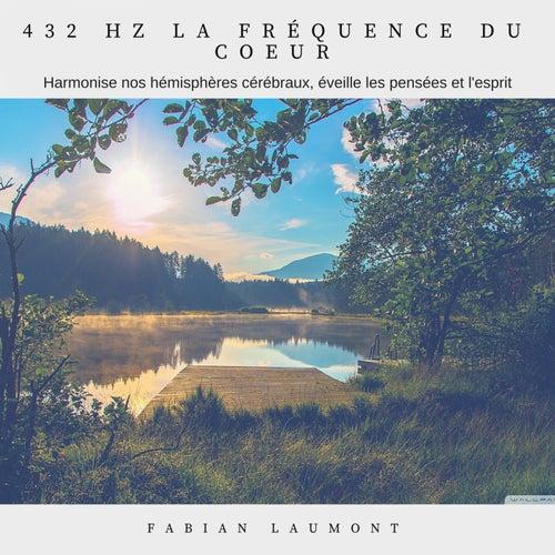 432 Hz La fréquence du coeur (Harmonise nos hémisphère cérébraux, éveille les pensées et l'esprit) de Fabian Laumont