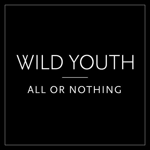 All or Nothing by Wild Youth