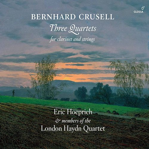 Crusell: 3 Quartets for Clarinet & Strings by Eric Hoeprich