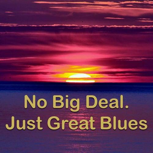 No Big Deal. Just Great Blues de Various Artists