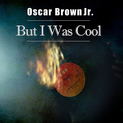 But I Was Cool by Oscar Brown Jr.