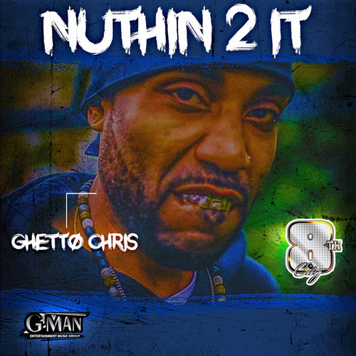 Nuthin' 2 It by Ghetto Chris