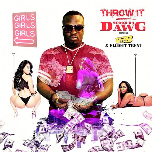 Throw It (feat. B.O.B & Elliot Trent) by Scoob da Dawg