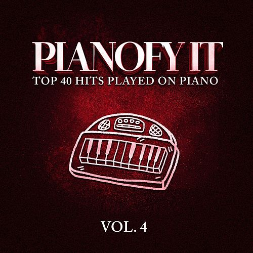 Pianofy It, Vol. 4 - Top 40 Hits Played On Piano von Various Artists