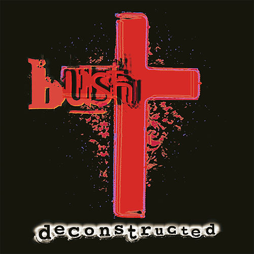 Deconstructed (Remastered) by Bush