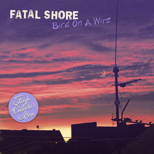 Bird On A Wire von Fatal Shore