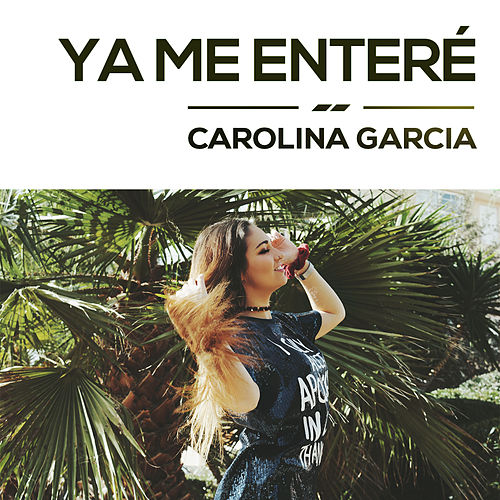 Ya Me Enteré by Carolina García