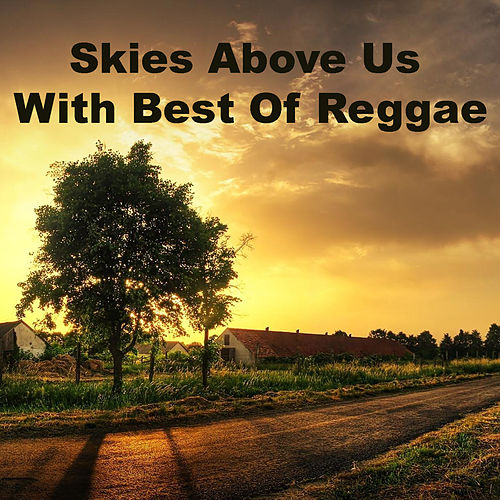 Skies Above Us With Best Of Reggae von Various Artists
