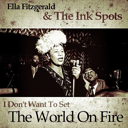 I Don't Want To Set The World On Fire von Ella Fitzgerald
