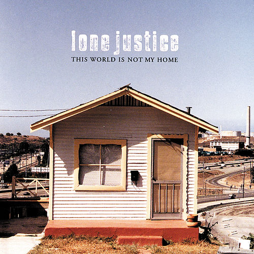This World Is Not My Home by Lone Justice