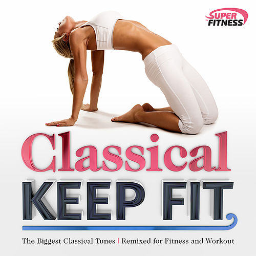 Classical Keep Fit: The Biggest Classical Tunes (Remixed for Fitness and Workout) by Vuducru