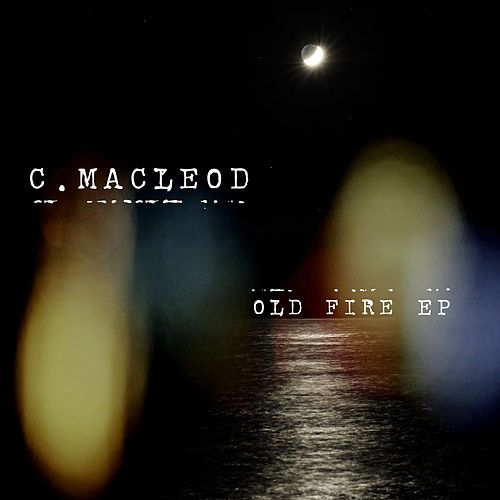 Old Fire EP by Colin Macleod