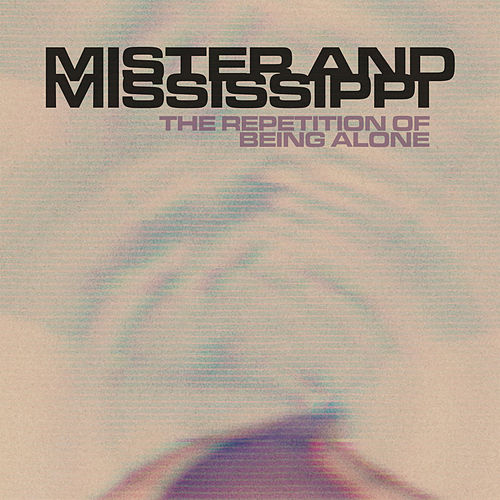 The Repetition Of Being Alone by Mister and Mississippi