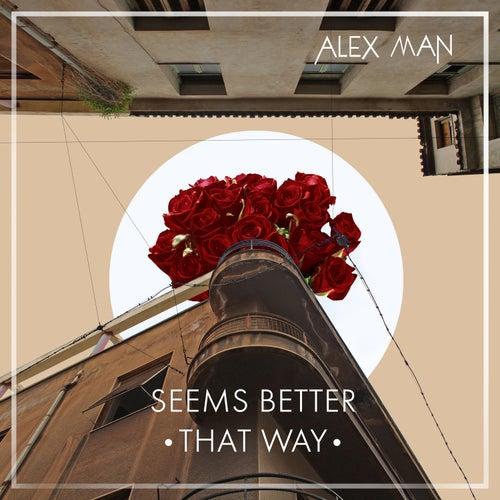 Seems Better That Way by Alexman