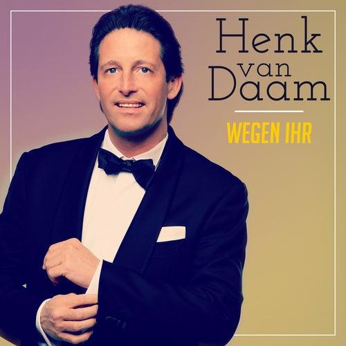 Wegen ihr by Henk Van Daam