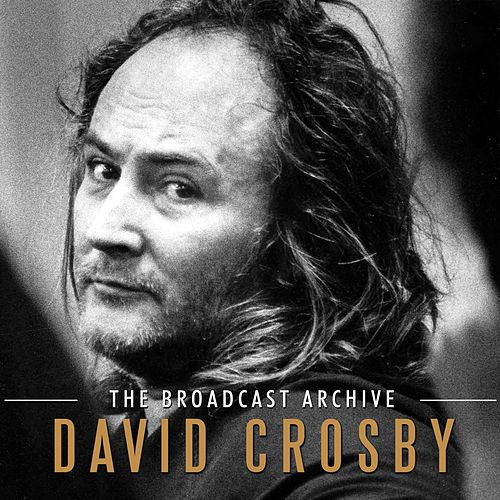 The Broadcast Archive (Live) de David Crosby